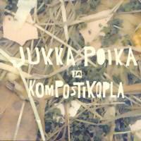 Kompostikopla: Jukka poika & kompostikopla
