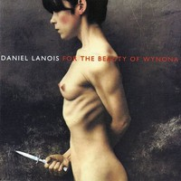 Lanois, Daniel: For the beauty of Wynona