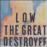 Low: Great destroyer