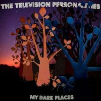 Television Personalities: My dark places
