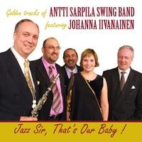 Sarpila, Antti: Golden Tracks of Antti Sarpila Swing Band featuring Johanna Iivanainen with special guest Pentti Lasanen