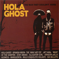 Hola Ghost: Man They Couldn't Hang