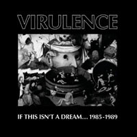 Virulence: If This Isn't a Dream... 1985-1989