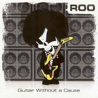 Roo: Guitar Without A Cause