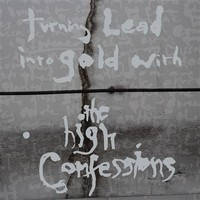 High Confessions: Turning lead into gold with the High Confessions