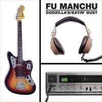 Fu Manchu: Godzilla's / Eatin' dust