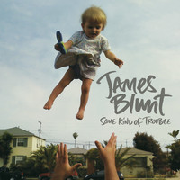 Blunt, James: Some Kind Of Trouble