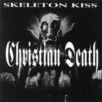 Christian Death: Skeleton Kiss