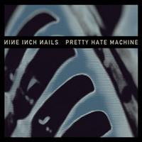 Nine Inch Nails: Pretty hate machine (2010 Remaster)