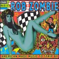 Zombie, Rob: American made music to strip by