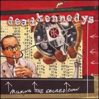 Dead Kennedys: Milking the Sacred Cow