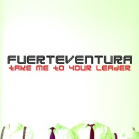 Fuerteventura: Take Me To Your Leader