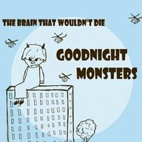 Goodnight Monsters: The brain that wouldn't die
