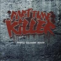 Part Time Killer: People, Religion, Death