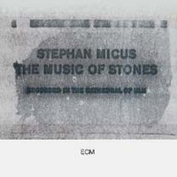 Micus, Stephan: Music of stones