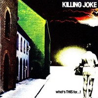 Killing Joke : What's This For...!