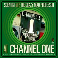 Scientist: Meets The Crazy Mad Professor At Channel One