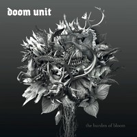 Doom Unit : The burden of bloom