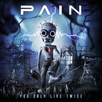 Pain : You Only Live Twice