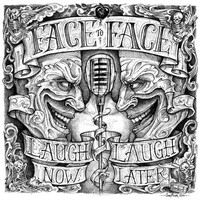 Face To Face: Laugh Now... Laugh Later