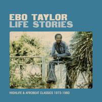 Taylor, Ebo: Life Stories: Highlife & afrobeat classics 1973-1980