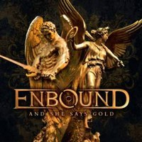 Enbound: And She Says Gold
