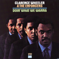 Clarence Wheeler & The Enforcers: Doin' what we wanna
