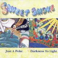 Sweet Smoke: Just a Poke / Darkness to Light