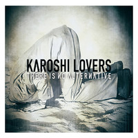 Karoshi Lovers: There is no alternative