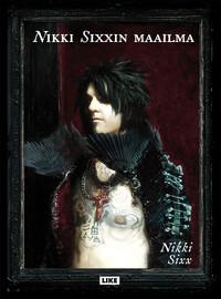 Sixx, Nikki: Nikki Sixxin maailma