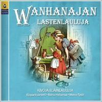 V/A : Wanhanajan lastenlauluja - Kivoja eläinlauluja