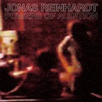 Reinhardt, Jonas: Powers of Audition