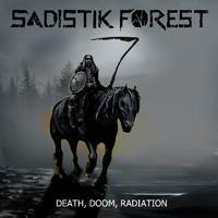 Sadistik Forest: Death, Doom, Radiation