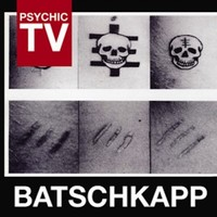Psychic TV: Batschkapp