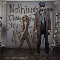 Earle, Justin Townes : Nothing's gonna change the way you feel about me now