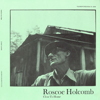 Holcomb, Roscoe: Close To Home