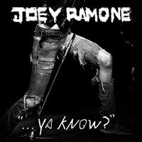 Ramone, Joey: Ya know