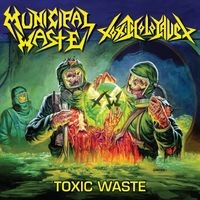 Municipal Waste / Toxic Holocaust : Toxic Waste
