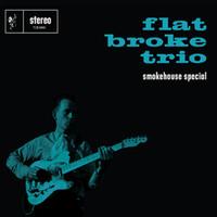 Flatbroke Trio: Smokehouse special