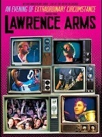 Lawrence Arms: An Evening Of Extraordinary Circumstance