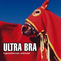Ultra Bra: Vapaaherran elämää