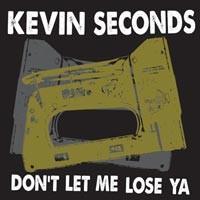 Seconds, Kevin: Don't Let Me Lose Ya