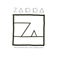 Zappa, Frank: Ship arriving too late to save a drowning witch