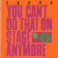 Zappa, Frank: You can't do that on stage anymore, vol. 6