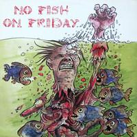 No Fish On Friday: No Fish On Friday