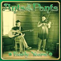 Ants in the Pants: Early years!