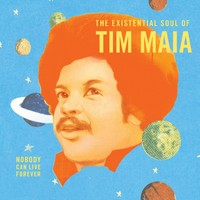 Maia, Tim: World Psychedelic Classics 4: Nobody Can Live Forever: The Existential Soul of Tim Maia
