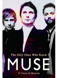 Muse: Only Ones Who Know Muse - 15 Years Of Madness