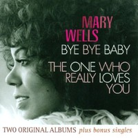 Wells, Mary: Bye Bye Baby / The One Who Really Loves You