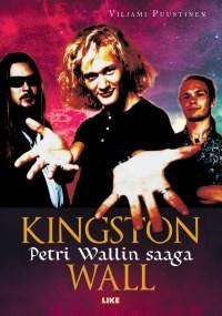 Kingston Wall / Puustinen, Viljami : Kingston Wall - Petri Wallin saaga